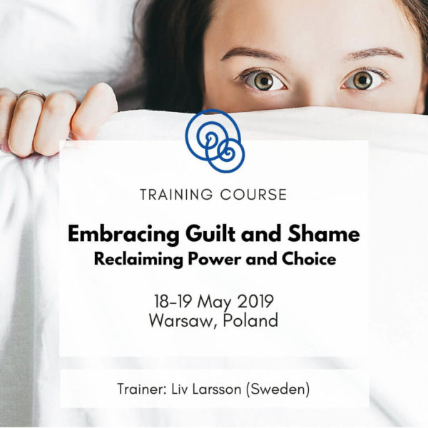 Embracing Guilt and Shame – Reclaiming Power and Choice Liv Larsson Poland
